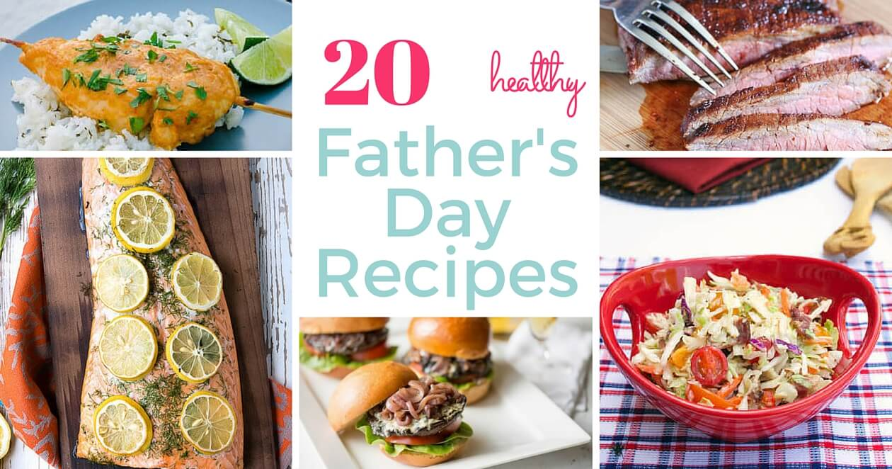 20 Healthy Father's Day Recipes to Feed Dad with Love ...