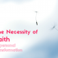 The necessity of faith in personal transformation